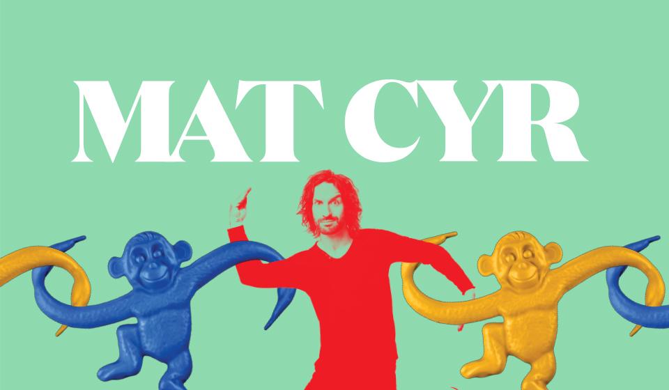 Mat Cyr - Le chaînon manquant