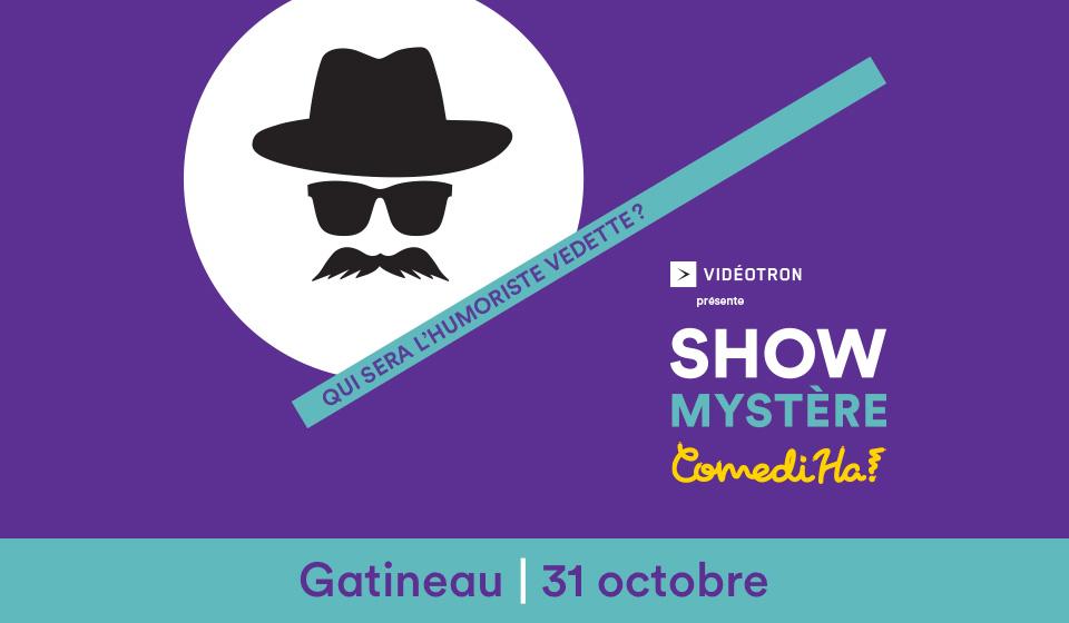 Show mystère ComediHa! présenté par Vidéotron - Gatineau