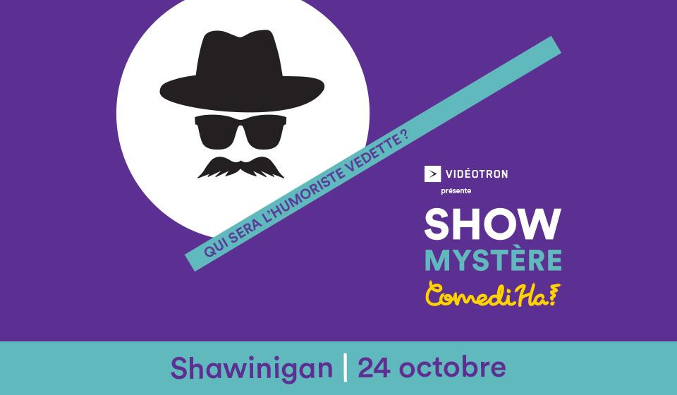 Show mystère ComediHa! présenté par Vidéotron - Shawinigan